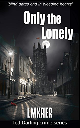 Book: Only the Lonely - 'blind dates end in bleeding hearts' (Ted Darling crime series Book 6) by L M Krier