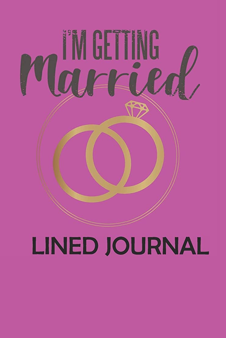 早いハブオーディションI'm Getting Married Lined Journal: Engagement Blank Lined Journal Notebook For Wedding Planning, Taking Notes, To Do, Writing, Or Journaling (6x9 120 pages)