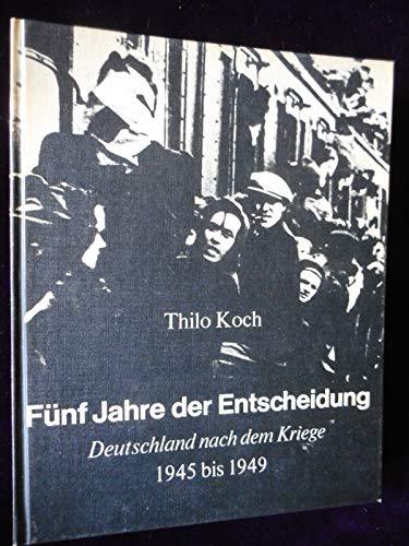Fünf Jahre der Entscheidung: Deutschland nach dem Kriege 1945 bis 1949. (Gebundene Ausgabe)