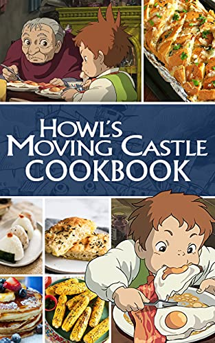 Howls Moving Castle Cookbook: 20 EASY RECIPES TO GET STARTED Howls Moving Castle Every Kitchen (English Edition)