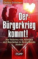Der Buergerkrieg kommt!: Die Vorboten von Aufstand und Revolution in Deutschlands Staedten