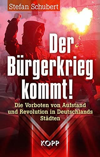Der Bürgerkrieg kommt!: Die Vorboten von Aufstand und Revolution in Deutschlands Städten