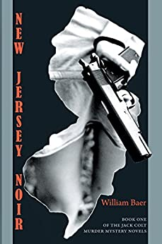 New Jersey Noir: The Jack Colt Murder Mystery Novels, Book One by [William Baer]