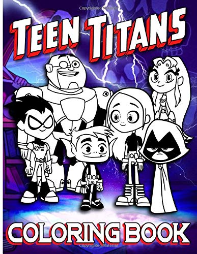 Teen Titans Coloring Book: Teen Titans Enchanting Coloring Books For Adults And Kids Color To Relax