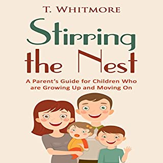 Stirring the Nest: A Parent's Guide for Children Who Are Growing Up and Moving On audiobook cover art