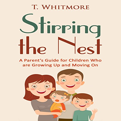 Stirring the Nest: A Parent's Guide for Children Who Are Growing Up and Moving On cover art
