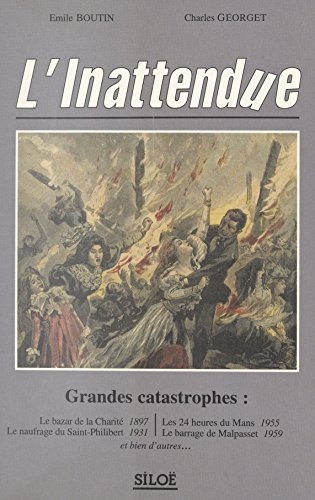 L'inattendue : grandes catastrophes: Le bazar de la Charité 1897, le naufrage du Saint-Philibert 1931, les 24 heures du Mans 1955, le barrage de Malpasset 1959, et bien d'autres...