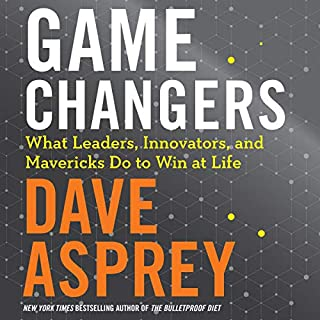 Game Changers     What Leaders, Innovators, and Mavericks Do to Win at Life              Written by:                                                                                                                                 Dave Asprey                               Narrated by:                                                                                                                                 Dave Asprey,                                                                                        Rick Adamson                      Length: 11 hrs and 12 mins     44 ratings     Overall 4.7