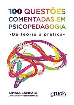 100 Questões Comentadas em Psicopedagogia: Da teoria à prática por [Simaia Sampaio, Wak]