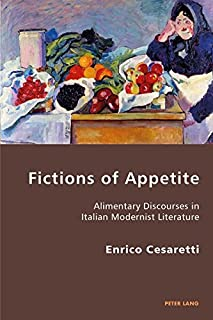 Fictions of Appetite: Alimentary Discourses in Italian Modernist Literature