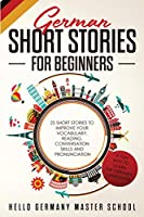 German Short Stories for Beginners: 25 Short Stories To Improve Your Vocabulary, Reading, Conversation skills and Pronunciation