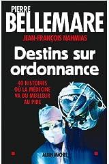 Destins sur ordonnance: 40 histoires où la médecine va du meilleur au pire Format Kindle