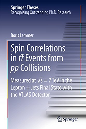Spin Correlations in tt Events from pp Collisions: Measured at √s = 7 TeV in the Lepton+Jets Final State with the ATLAS Detector (Springer Theses) (English Edition)