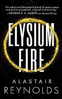 Elysium Fire (The Prefect Dreyfus Emergencies, 2) by [Alastair Reynolds]