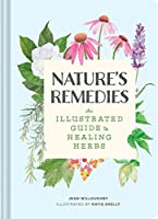 Nature's Remedies: An Illustrated Guide to Healing Herbs