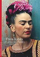 Decouverte Gallimard: Frida Kahlo Je Peins MA Realite