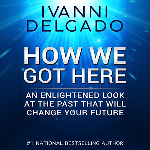 How We Got Here: An Enlightened Look at the Past That Will Change Your Future audiobook cover art