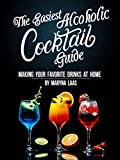 The Easiest Alcoholic Cocktail Guide: Making Your Favorite Drinks at Home