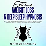 Extreme Weight Loss & Deep Sleep Hypnosis: Self-Hypnosis, Guided Mindfulness Meditations & Affirmations to Help You Rapidly Lose Weight, Burn Fat+ Overcome Insomnia & Food Addiction (Hypnosis for Healthy Habits, Book 2)