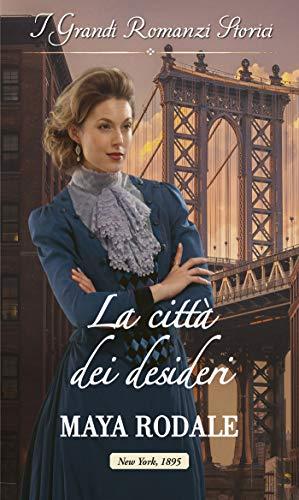 La città dei desideri: I Grandi Romanzi Storici (Le miss americane Vol. 3) di [Maya Rodale]
