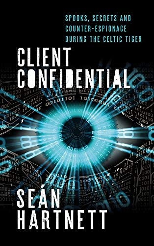 Client Confidential: Spooks, Secrets and Counter-Espionage During the Celtic Tiger