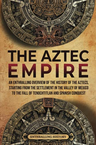 Compare Textbook Prices for The Aztec Empire: An Enthralling Overview of the History of the Aztecs, Starting with the Settlement in the Valley of Mexico Ancient Mexico  ISBN 9798534522471 by History, Enthralling