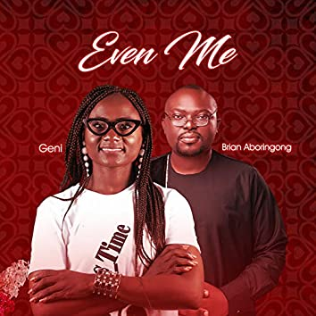 Even Me (feat. Brian Aboringong)