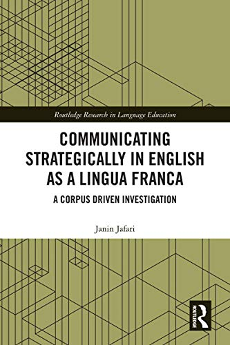 Communicating Strategically in English as a Lingua Franca: A Corpus Driven Investigation (Routledge Research in Language Education) (English Edition)