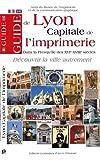 Guide de Lyon capitale de l'imprimerie