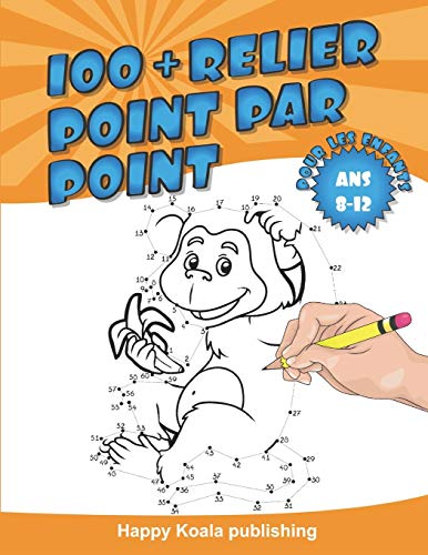 Relier Point par Point pour les enfants ans 8-12: Découvrez plus de 100 illustrations amusantes à connecter et enfin colorier!