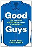 Good Guys: How Men Can Be Better...