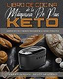 Libro De Cocina De La Máquina De Pan Keto: Sabrosas Recetas Cetogénicas Para Aumentar Su Energía Y Perder Peso (Keto Bread Machine Cookbook) (Spanish Version)