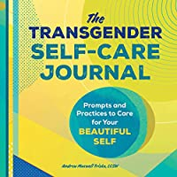 The Transgender Self-Care Journal: Prompts and Practices to Care for Your Beautiful Self