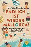 Endlich ist wieder Mallorca!: Wahre Geschichten, die die Insel nie verlassen sollten (German Edition)