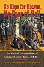 No Hope for Heaven, No Fear of Hell: The Stafford-Townsend Feud of Colorado County, Texas, 1871-1911 (Volume 1) (Texas Loc...