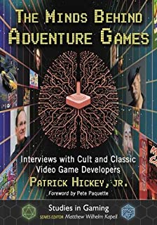 The Minds Behind Adventure Games: Interviews with Cult and Classic Video Game Developers (Studies in Gaming)