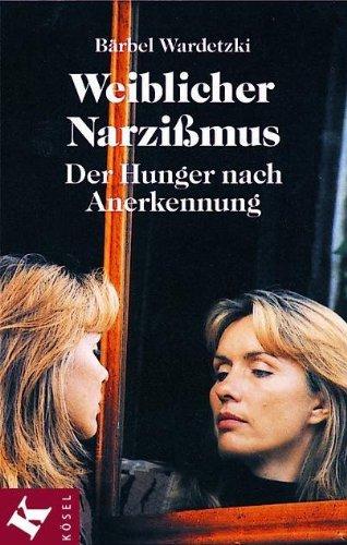 Weiblicher Narzissmus: Der Hunger nach Anerkennung
