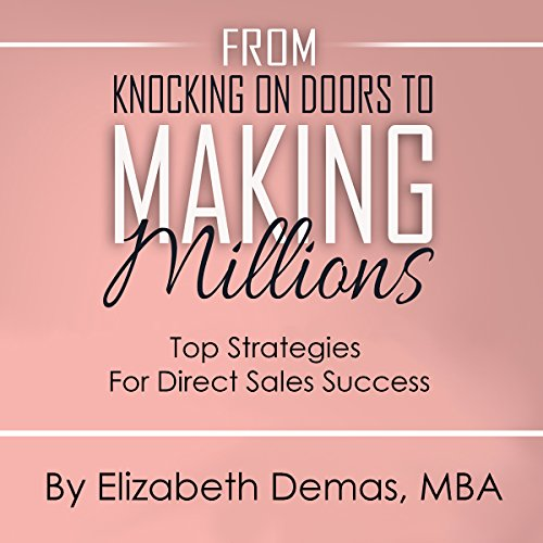 From Knocking on Doors to Making Millions     Top Strategies for Direct Sales Success              By:                                                                                                                                 Elizabeth Demas                               Narrated by:                                                                                                                                 Elizabeth Demas                      Length: 4 hrs and 1 min     10 ratings     Overall 4.6