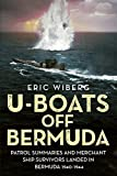 U-Boats off Bermuda: Patrol Summaries and Merchant Ship Survivors Landed in Bermuda 1940-1944 - Eric Wiberg