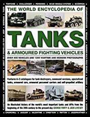 The World Encyclopedia of Tanks & Armoured Fighting Vehicles: Over 400 Vehicles And 1200 Wartime And Modern Photographs