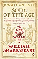 Soul of the Age: The Life, Mind and World of William Shakespeare by Jonathan Bate(2009-08-01)