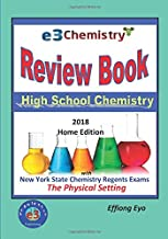 E3 Chemistry Review Book - 2018 Home Edition: High School Chemistry with NYS Regents Exams The Physical Setting (Answer Key Included)
