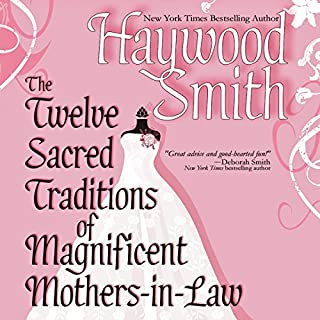 The Twelve Sacred Traditions of Magnificent Mothers-in-Law                   By:                                                                                                                                 Haywood Smith                               Narrated by:                                                                                                                                 Erin Novotny                      Length: 1 hr and 18 mins     14 ratings     Overall 2.9