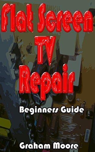Flat Screen TV Repair: Beginners Guide