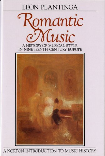 Romantic Music: A History of Musical Style in Nineteenth-Century Europe (Norton Introduction to Music History)