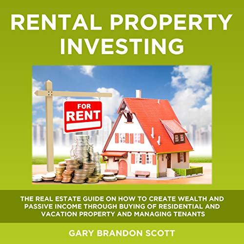 Real Estate Investing Books! - Rental Property Investing: The Real Estate Guide on How to Create Wealth and Passive Income Through Buying of Residential and Vacation Property and Managing Tenants