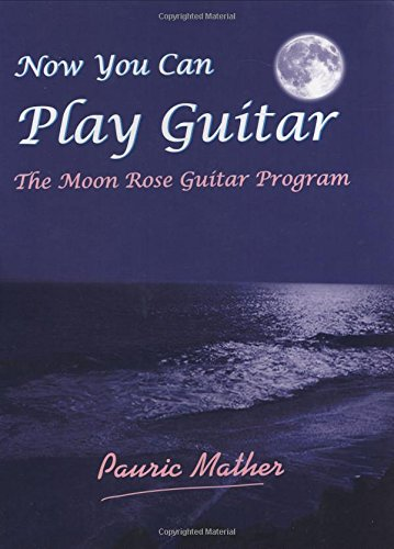 Now You Can Play Guitar: The Moon Rose Guitar Program