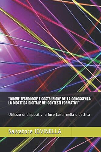 """""""NUOVE TECNOLOGIE E COSTRUZIONE DELLA CONOSCENZA: LA DIDATTICA DIGITALE NEI CONTESTI FORMATIVI"""": Utilizzo di dispositivi a luce Laser nella didattica"""