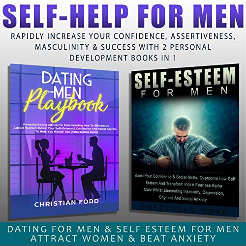 Self Help for Men: Rapidly Increase Your Confidence, Assertiveness, Masculinity & Success with 2 Personal Development Books in 1 audiobook cover art