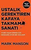 Ustalık Gerektiren Kafaya Takmama Sanatı: İyi Bir Yaşam Sürmek İçin Sezgilere Aykırı Bir Yaklaşım (Turkish Edition)